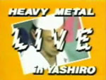 HEAVY METAL LIVE in Yashiro